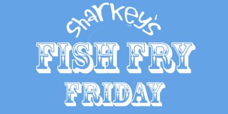 Fish Fry Fridays @ Sharkey's under Burritt Motors Pavillion